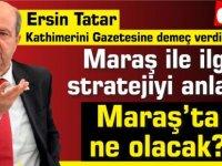 Başbakan Ersin Tatar'ın röportajı: Maraş'ta ne olacak?
