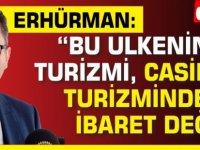 """Erhürman: """"Bu ülkenin turizmi, casino turizminden ibaret değil"""""""