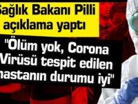 """Pilli """"Ölüm yok, Corona Virüsü tespit edilen hastanın durumu iyi"""""""