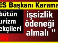 """TES Başkanı Karaman """"bütün turizm emekçileri işsizlik ödeneği almalı """""""