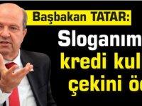 Başbakan Tatar: Sloganımız, kredi kullan çekini öde