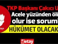TKP Lideri Çakıcı:hükümetin normalleştirme yönünde attığı adımlarda yanlışlar ve eksiklikler var